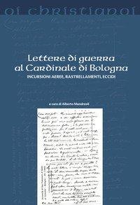Lettere di guerra al cardinale di Bologna. Incursioni aeree, rastrellamenti, eccidi