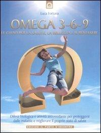 Omega 3-6-9. Le chiavi per la salute, la bellezza e il benessere