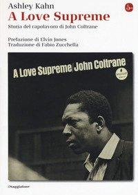 A love supreme. Storia del capolavoro di John Coltrane