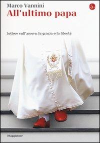 All'ultimo papa. Lettere sull'amore, la grazia e la libertà