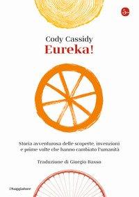Eureka! Storia avventurosa delle scoperte, invenzioni e prime volte che hanno cambiato l'umanità