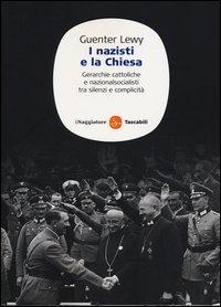 I nazisti e la chiesa. Gerarchie cattoliche e nazionalsocialisti tra silenzi e complicità