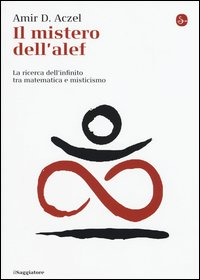Il mistero dell'alef. La ricerca dell'infinito tra matematica e misticismo