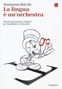 La lingua è un'orchestra. Piccola grammatica italiana per traduttori (e scriventi)