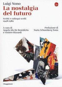 La nostalgia del futuro. Scritti scelti 1948-1989