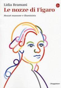 Le nozze di Figaro. Mozart massone e illuminista