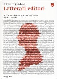 Letterati editori. Attività editoriale e modelli letterari nel Novecento