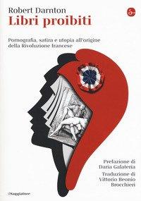 Libri proibiti. Pornografia, satira e utopia all'origine della Rivoluzione francese