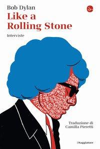 Like a Rolling Stone. Interviste