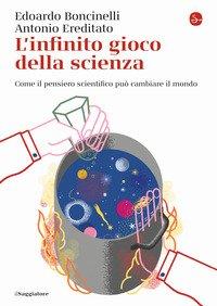 L'infinito gioco della scienza. Come il pensiero scientifico può cambiare il mondo