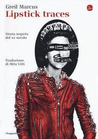 Lipstick traces. Storia segreta del XX secolo