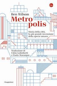 Metropolis. Storia della città, la più grande invenzione della specie umana