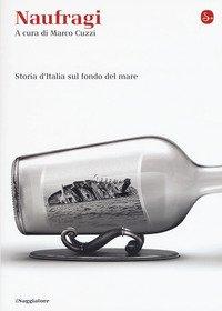 Naufragi. Storia d'Italia sul fondo del mare