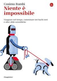 Niente è impossibile. Viaggiare nel tempo, camminare nei buchi neri e altre sfide scientifiche