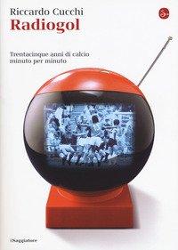 Radiogol. Trentacinque anni di calcio minuto per minuto