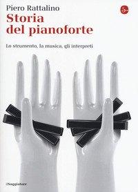 Storia del pianoforte. Lo strumento, la musica, gli interpreti