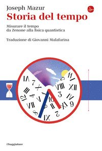 Storia del tempo. Misurare il tempo da Zenone alla fisica quantistica