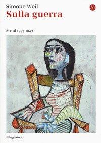 Sulla guerra. Scritti 1933-1943