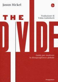 The divide. Guida per risolvere la disuguaglianza globale