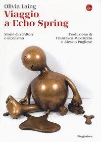 Viaggio a Echo Spring. Storie di scrittori e alcolismo