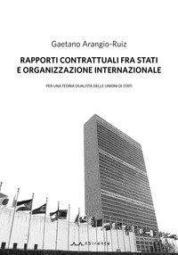 Rapporti contrattuali fra Stati e Organizzazione internazionale. Per una teoria dualistica delle unioni di Stati