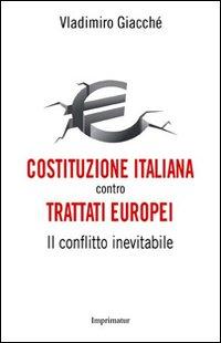 Costituzione italiana contro trattati europei. Il conflitto inevitabile