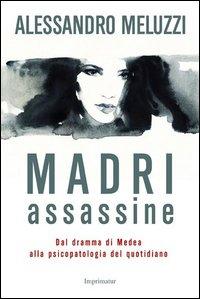 Madri assassine. Dal dramma di Medea alla psicopatologia del quotidiano