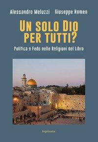 Un solo Dio per tutti? Politica e fede nelle religioni del Libro