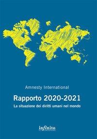 Amnesty International. Rapporto 2020-2021. La situazione dei diritti umani nel mondo