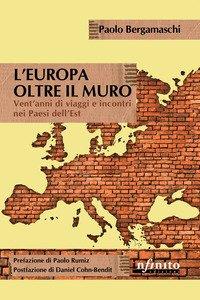 L'Europa oltre il muro. Vent'anni di viaggi e incontri nei Paesi dell'Est