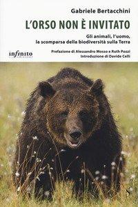 L'orso non è invitato. Gli animali, l'uomo, la scomparsa della biodiversità sulla Terra