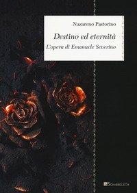 Destino ed eternità. L'opera di Emanuele Severino