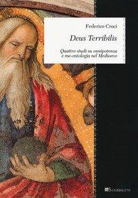 Deus Terribilis. Quattro studi su onnipotenza e me-ontologia nel Medioevo