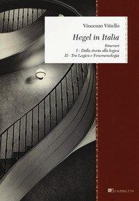 Hegel in Italia. Itinerari: Dalla storia alla logica. Tra logica e fenomenologia