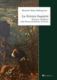 La Scienza Inquieta. Sistema e nichilismo nella «Wissenschaftslehre» di Fichte