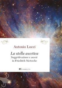 La stella ascetica. Soggettivazione e ascesi in Friedrich Nietzsche