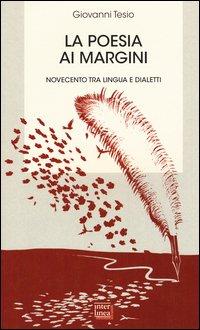 La poesia ai margini. Novecento tra lingua e dialetti