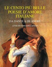 Le cento più belle poesie d'amore italiane. Da Dante a De André