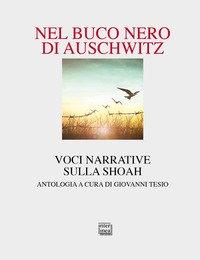 Nel buco nero di Auschwitz. Voci narrative sulla Shoah