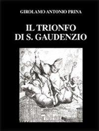 Il trionfo di S. Gaudenzio (rist. anast. 1711). Ediz. numerata