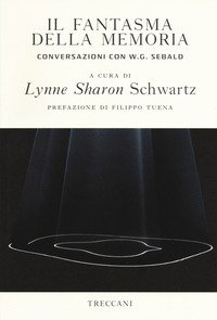 Il fantasma della memoria. Conversazioni con W. G. Sebald