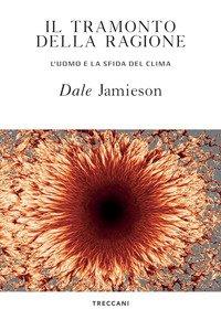 Il tramonto della ragione. L'uomo e la sfida del clima