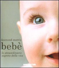 Bebe`. Lo Straordinario Segreto Della Vita
