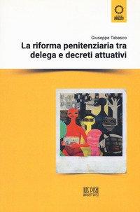 La riforma penitenziaria tra delega e decreti attuativi