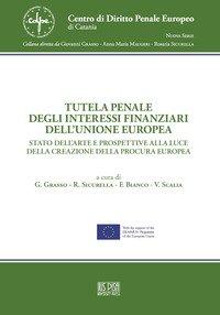 Tutela penale degli interessi finanziari dell'Unione Europea. Stato dell'arte e prospettive alla luce della creazione della Procura Europea