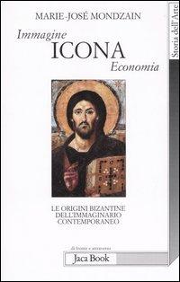 Immagine, icona, economia. Le origini bizantine dell'immaginario contemporaneo