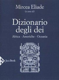 Dizionario degli dei. Africa, Americhe, Oceania