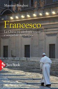 Francesco. La Chiesa tra ideologia teocon e «ospedale da campo»