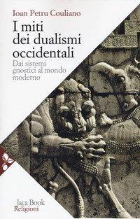 I miti dei dualismi occidentali. Dai sistemi gnostici al mondo moderno