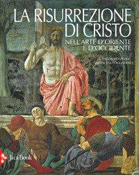 La risurrezione di Cristo nell'arte d'Oriente e d'Occidente